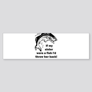 If my sister were a fish I'd throw Bumper Sticker